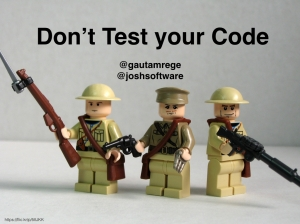 Dont test your code.001